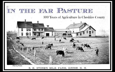 In the Far Pasture: 300 Years of Agriculture in Cheshire County