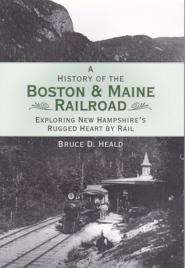 A History of the Boston and Maine Railroad by By Bruce Heald