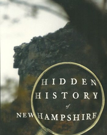 Hidden History of New Hampshire by D. Quincy Whitney